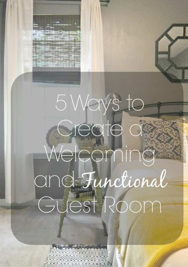5 Ways to Create a Welcoming & Functional Guest Room